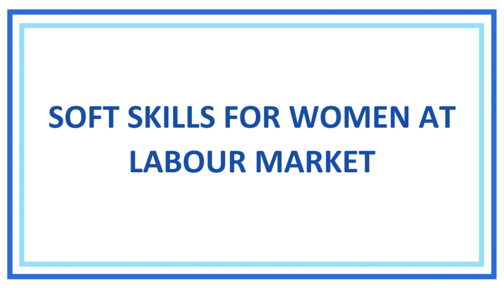 SOFT SKILLS FOR WOMEN AT LABOUR MARKET